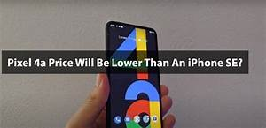 Pixel 4a Price Will Be Lower Than An Iphone Se