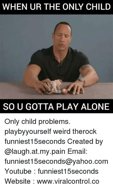 Only Child Meme - only child meme 28 images only child create your own meme only child meme 28 images 25 best