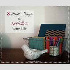 8 Simple Ways To Declutter Your Life  Nourishing Eden