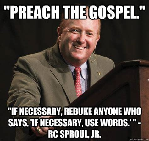 Gospel Memes - quot preach the gospel if necessary rebuke anyone who says if necessary use words quot rc