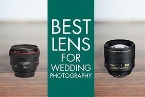 Best lens for wedding photography versatile lenses for Best lens for wedding videography