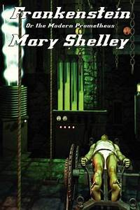 Frankenstein: Or the Modern Prometheus by Mary Shelley ...
