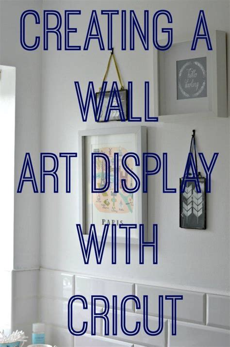 cricut wall decor ideas creating a wall display or wall gallery with a cricut