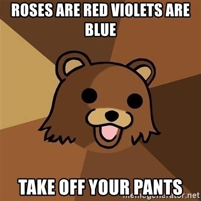 Red Pants Meme - roses are red violets are blue take off your pants pedobear meme generator