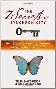 The 7 Secrets Of Synchronicity Your Guide To Finding Meaning In Signs Big And Small