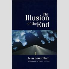 The Illusion Of The End  Jean Baudrillard Translated By Chris Turner