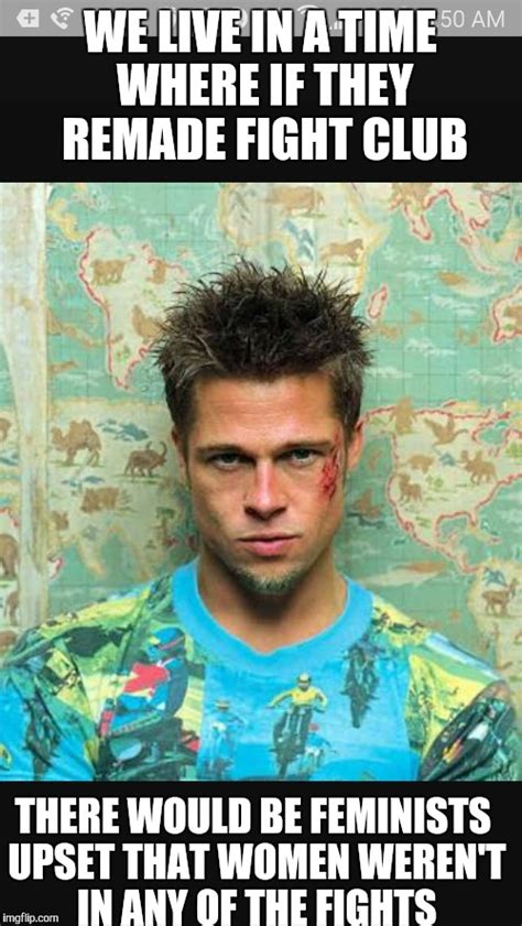 Brad Meme Image Tagged In Memes Fight Club Brad Pitt Feminism