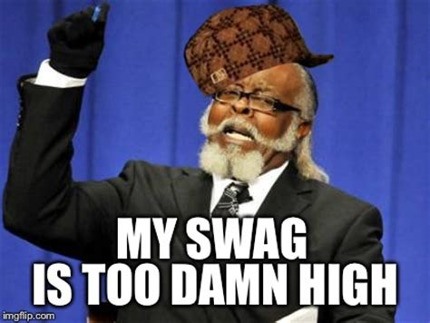 Too Damn High Meme - too damn high meme imgflip