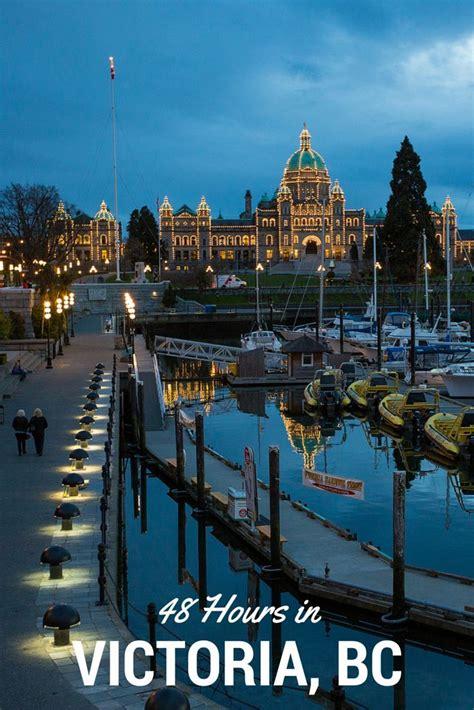 48 Hours In Victoria Bc Canada Travel Victoria British