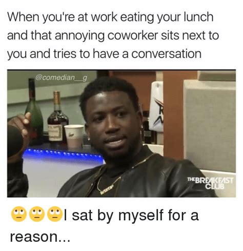 Annoying Coworker Meme - when you re at work eating your lunch and that annoying coworker sits next to you and tries to
