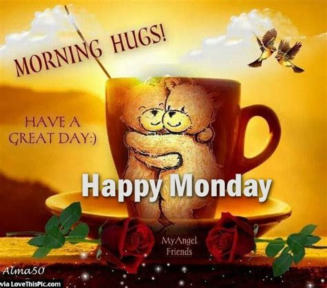 Morning Happy Monday Images Morning Hugs Happy Monday Pictures Photos And Images For