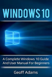 Windows 10   A Complete Windows 10 Guide And User Manual