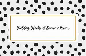 Building Blocks Of Science 7 Review By Homework And Horseplay