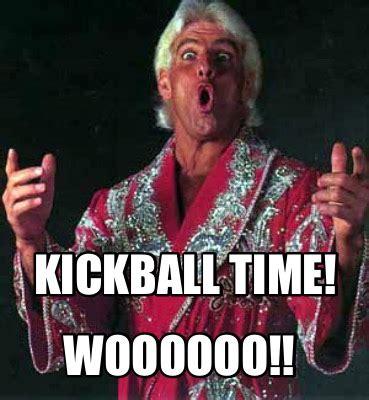 Meme What If - meme creator kickball time woooooo meme generator at