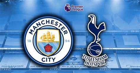 Man City vs Tottenham LIVE early team news, commentary ...