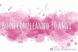 Auguri Di Buon Compleanno 30 Anni Frasi Di Cuore