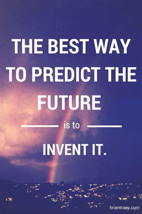 Inspiration Of The Day The Best Way To Predict The Future Is To