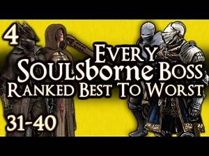 EVERY SOULSBORNE BOSS RANKED BEST TO WORST! - PART 4 - #31 to #40