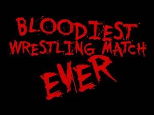 THE BLOODIEST WRESTLING MATCH EVER!!!