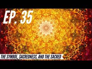 Ep. 35 - Awakening from the Meaning Crisis - The Symbol, Sacredness, and the Sacred