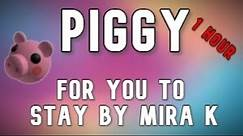 Piggy - For you to stay by Mira K (1 Hour)