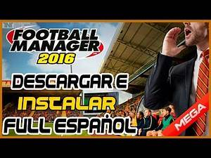 Descargar e Instalar Football Manager 2016 PC Full Español |MEGA