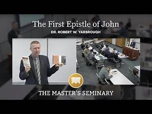 Lecture 12: The First Epistle of John - Dr. Robert W. Yarbrough