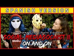 Social Mediasochist II - On and On EN ESPAÑOL (SPANISH VERSION) | Foster Y Lowcarbcomedy