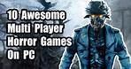 10 Awesome Multi Player Horror PC Games