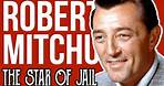 How Did Robert Mitchum Become Even Bigger Star After the Jail?