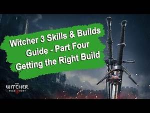 Witcher 3 Skills and Builds Guide - Part Four Getting the Right Build (1080p) HD