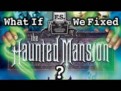 What If We Fixed The Haunted Mansion Movie?