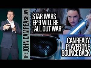 Star Wars Ep 9 To Be All Out War - Ready Player One #1 But Not Impressive - The John Campea Show