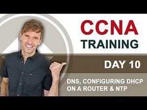 CCNA 100-105 ICND1 - Day 10: DNS, Configuring DHCP on a Router & NTP - Free Cisco Training 2020