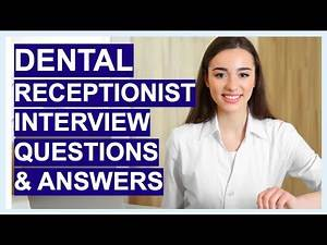 DENTAL RECEPTIONIST Interview QUESTIONS & Answers!