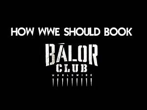 How WWE Should Book Balor Club