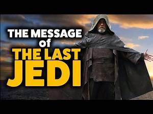 The MESSAGE of The Last Jedi (SPOILERS)