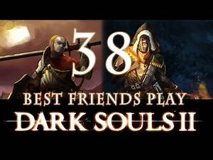 Best Friends Play Dark Souls 2 (Part 38)