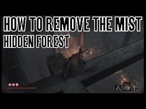 Sekiro Shadows Die Twice How to Remove the Mist in the Hidden Forest