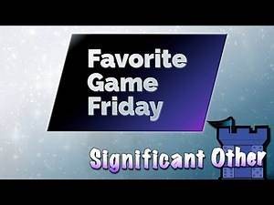 Favorite Game Friday Significant Other