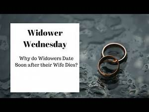 Why Do Widowers Date Soon after their Wife Dies?