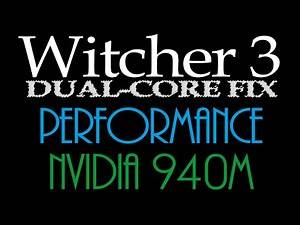 The Witcher 3 nVida 940m Performance (with dual core fix)