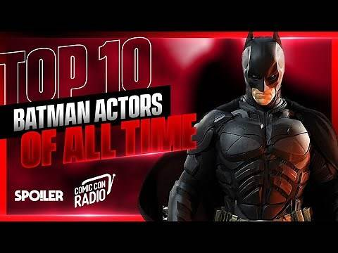 Top 10 Batman Actors of All Time