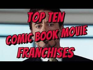 Top 10 Comic Book Movie Franchises (Quickie)
