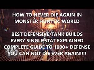 MHW : HOW TO NEVER DIE - BEST DEFENSIVE/TANK ARMOR BUILDS/COMPLETE STAT GUIDE 1000 DEF + MUST WATCH!