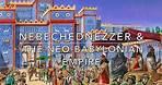 Nebechudnezzer II & The Neo-Babylonian Empire