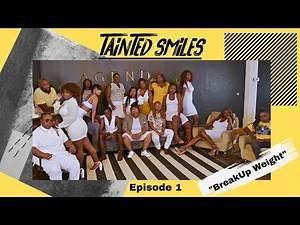 "Tainted Smiles (The Series) ""Breakup Weight"" S1.EP1"