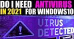 Do you need ANTIVIRUS on windows 10 in 2021
