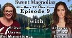 Sweet Magnolias S1 E9 Official After Show with Actress Harlan Drum & Writer Caron Tschampion