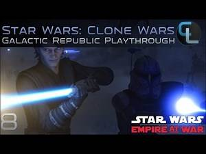 The Endless Battle - Star Wars: The Clone Wars (Empire at War Mod) - Ep 8